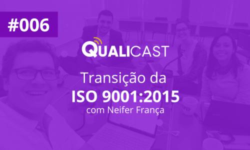 #006 – Transição da ISO 9001:2015 com Neifer França