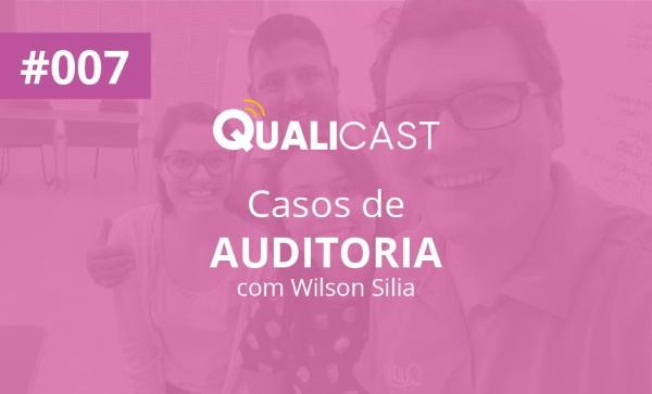 #007 – Casos de Auditoria com Wilson Silia