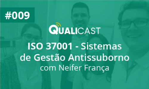 #009 – ISO 37001 – Sistemas de Gestão Antissuborno com Neifer França