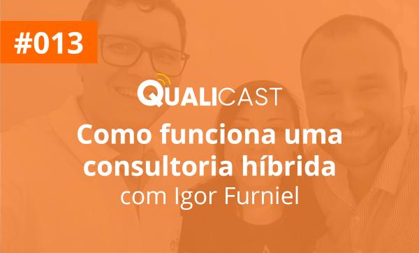 #013 – Como funciona uma consultoria híbrida com Igor Furniel