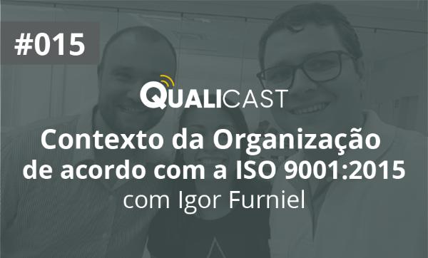 #015 – ISO 9001:2015 – Contexto da Organização com Igor Furniel