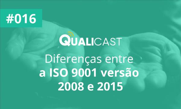 #016 – Diferenças entre a ISO 9001 versão 2008 e 2015