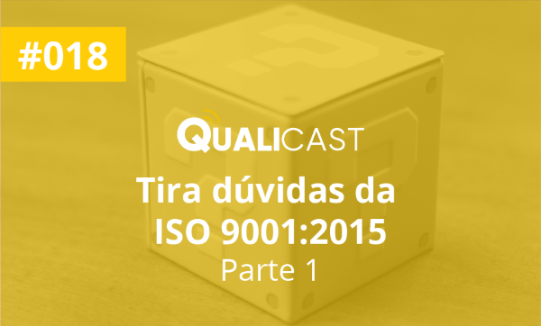 #018 – Tira dúvidas da ISO 9001:2015 (Parte 1)