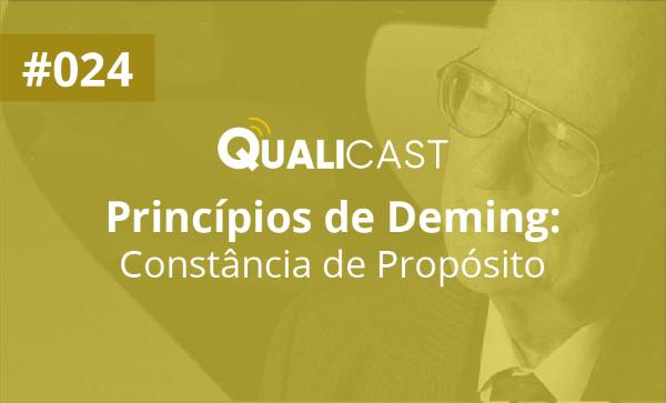 #024 – Princípios de Deming: Constância de Propósito