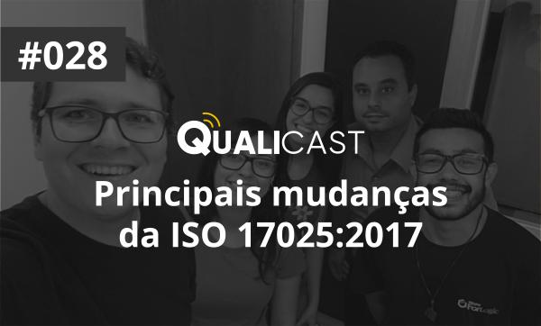 #028 – Principais mudanças da ISO 17025:2017