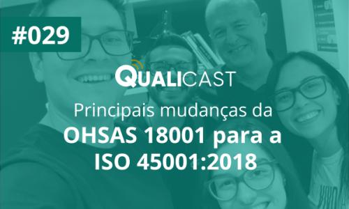 #029 – Principais mudanças da OHSAS 18001 para a ISO 45001:2018