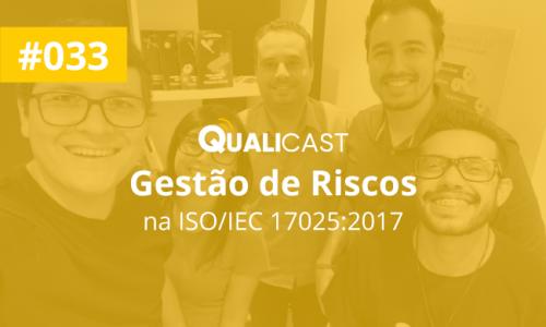 #033 – Gestão de Riscos na ISO/IEC 17025:2017