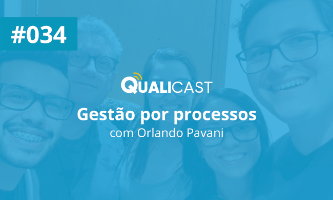 #034 – Gestão por processos, com Orlando Pavani