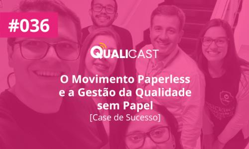#036 – O Movimento Paperless e a Gestão da Qualidade sem Papel [Case de Sucesso]