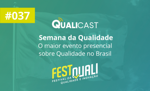 #037 – Semana da Qualidade: o maior evento presencial sobre Qualidade no Brasil
