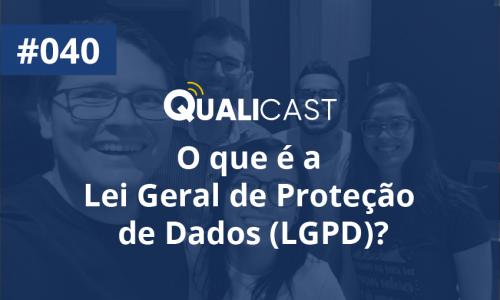 #040 – O que é a Lei Geral de Proteção de Dados (LGPD)?