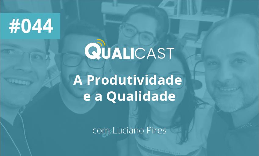 #044 – A produtividade e a Qualidade com Luciano Pires