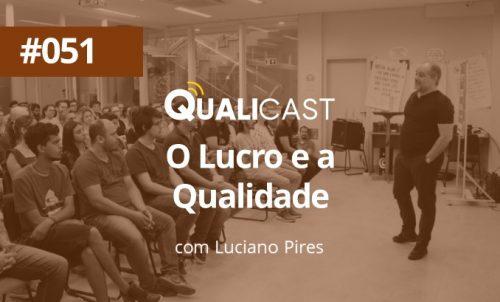 #051 – O Lucro e a Qualidade com Luciano Pires