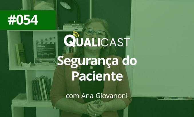 #054  – Segurança do paciente com Ana Giovanoni