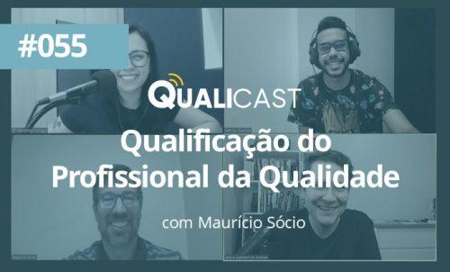 #055 – Qualificação do profissional da Qualidade com Maurício Sócio