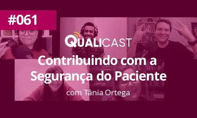#061 – Contribuindo com a Segurança do Paciente com Tânia Ortega