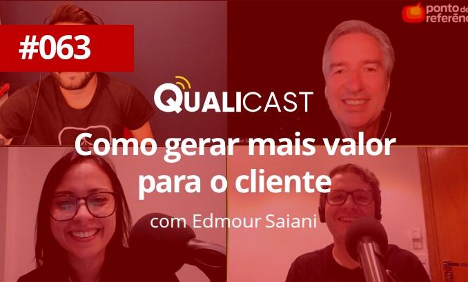 #063 – Como gerar mais valor para o cliente com Edmour Saiani