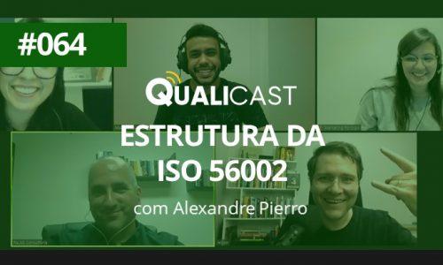 #064 – ESTRUTURA DA ISO 56002 COM ALEXANDRE PIERRO