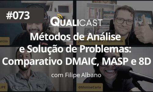 #073 – MÉTODOS DE ANÁLISE E SOLUÇÃO DE PROBLEMAS: COMPARATIVO DMAIC, MASP E 8D.