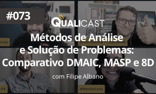 #073 - MÉTODOS DE ANÁLISE E SOLUÇÃO DE PROBLEMAS: COMPARATIVO DMAIC, MASP E 8D.