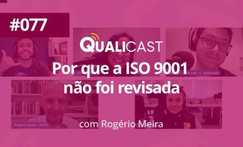 #077 – Porque a ISO 9001 não foi revisada este ano com Rogério Meira.