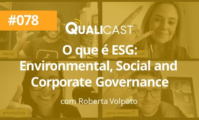 #078 – O que é ESG – Environmental, Social and Corporate Governance, com Roberta Volpato
