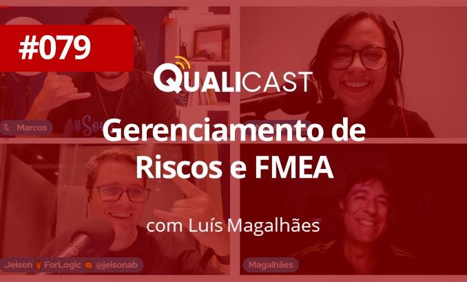 #079 – Gerenciamento de Riscos e FMEA com Luís Magalhães