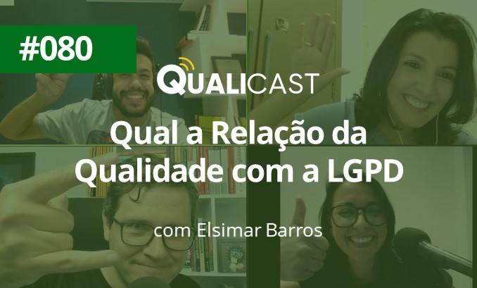 #080 – Qual a relação da qualidade com a LGPD, com Elsimar Barros