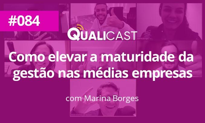 #084 – Como elevar a maturidade da gestão em médias empresas, com Marina Borges